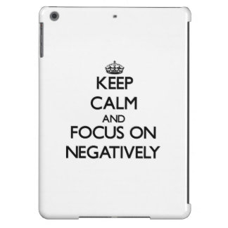 Keep Calm and focus on Negatively iPad Air Cover