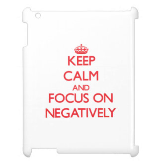 Keep Calm and focus on Negatively Cover For The iPad