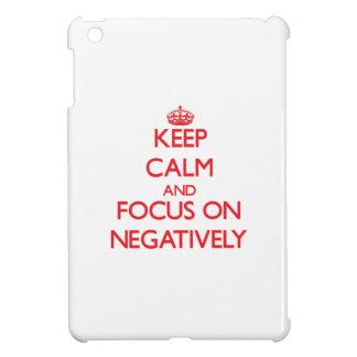 Keep Calm and focus on Negatively iPad Mini Case