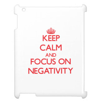 Keep Calm and focus on Negativity Case For The iPad 2 3 4