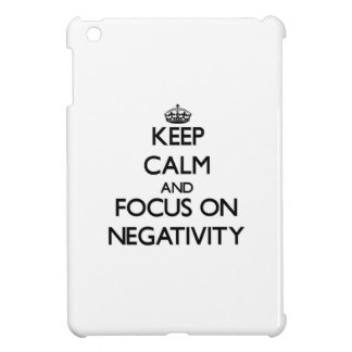 Keep Calm and focus on Negativity iPad Mini Covers