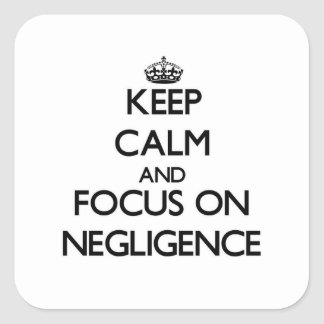Keep Calm and focus on Negligence Square Sticker