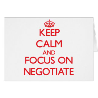 Keep Calm and focus on Negotiate Greeting Card