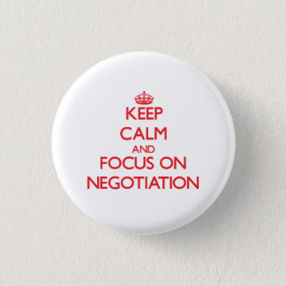 Keep Calm and focus on Negotiation Pinback Button