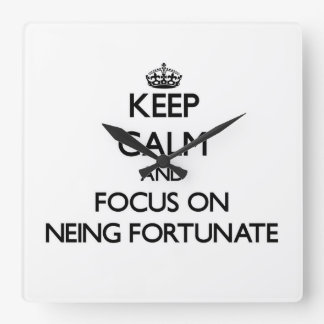 Keep Calm and focus on Neing Fortunate Square Wallclock