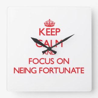 Keep Calm and focus on Neing Fortunate Clocks