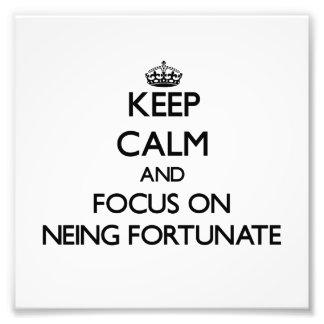 Keep Calm and focus on Neing Fortunate Photographic Print