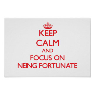 Keep Calm and focus on Neing Fortunate Poster