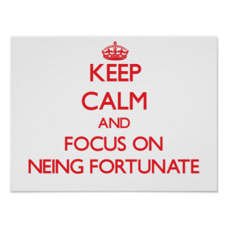 Keep Calm and focus on Neing Fortunate Posters