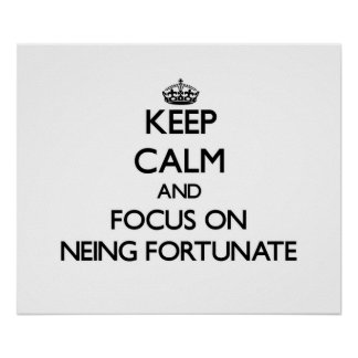 Keep Calm and focus on Neing Fortunate Print