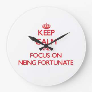 Keep Calm and focus on Neing Fortunate Wallclock