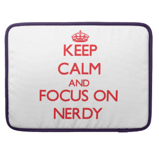 Keep Calm and focus on Nerdy Sleeve For MacBook Pro