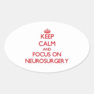 Keep Calm and focus on Neurosurgery Oval Sticker