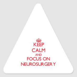 Keep Calm and focus on Neurosurgery Triangle Stickers