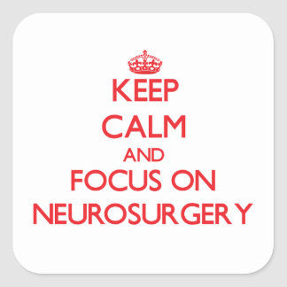 Keep Calm and focus on Neurosurgery Square Stickers