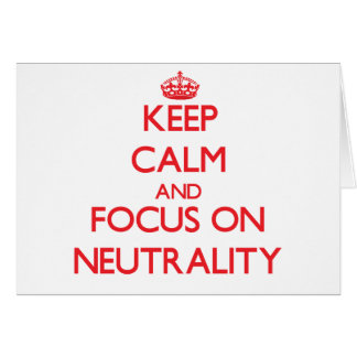 Keep Calm and focus on Neutrality Greeting Card