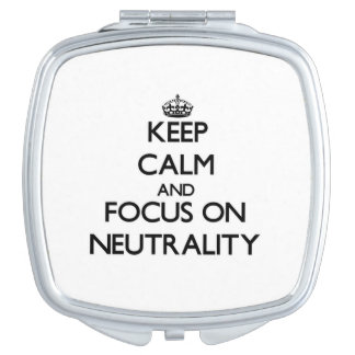 Keep Calm and focus on Neutrality Makeup Mirrors