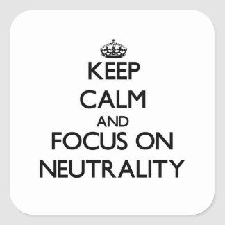 Keep Calm and focus on Neutrality Square Sticker