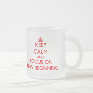 Keep Calm and focus on New Beginning 10 Oz Frosted Glass Coffee Mug