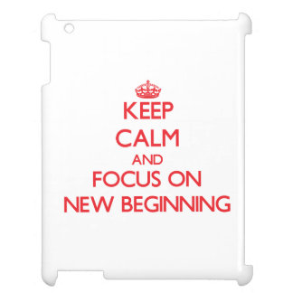 Keep Calm and focus on New Beginning Cover For The iPad