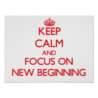 Keep Calm and focus on New Beginning Print