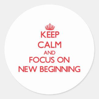Keep Calm and focus on New Beginning Round Sticker