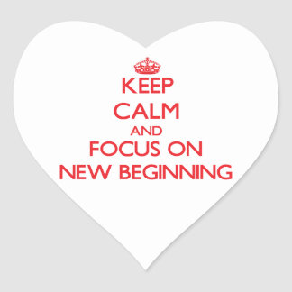 Keep Calm and focus on New Beginning Heart Stickers