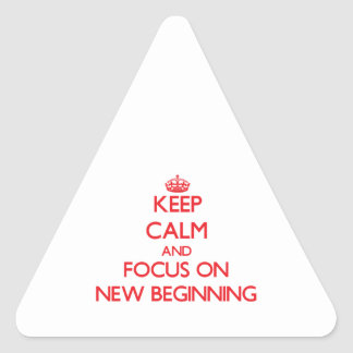 Keep Calm and focus on New Beginning Triangle Sticker
