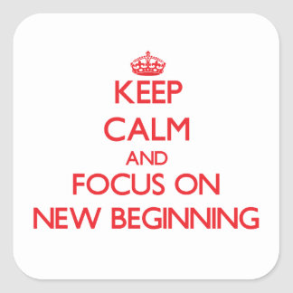 Keep Calm and focus on New Beginning Square Stickers
