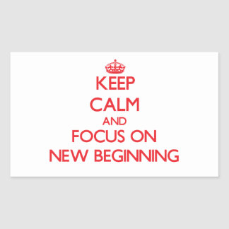 Keep Calm and focus on New Beginning Sticker