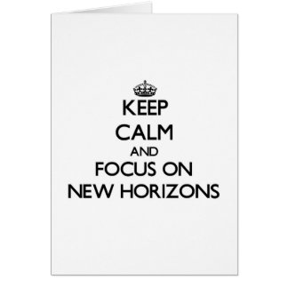 Keep Calm and focus on New Horizons Greeting Card