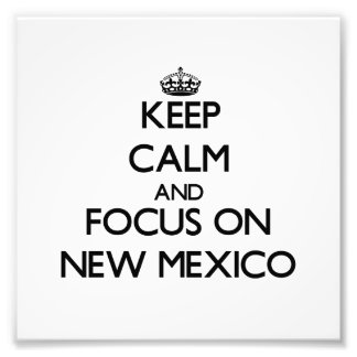 Keep Calm and focus on New Mexico Photograph