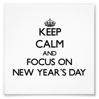 Keep Calm and focus on New Year'S Day Art Photo