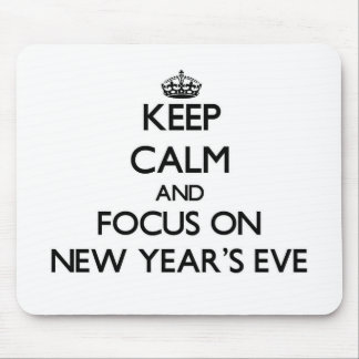 Keep Calm and focus on New Year'S Eve Mouse Pad