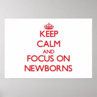 Keep Calm and focus on Newborns Print