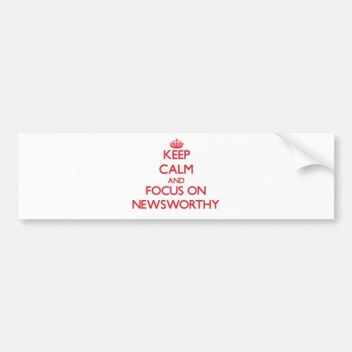 Keep Calm and focus on Newsworthy Bumper Sticker