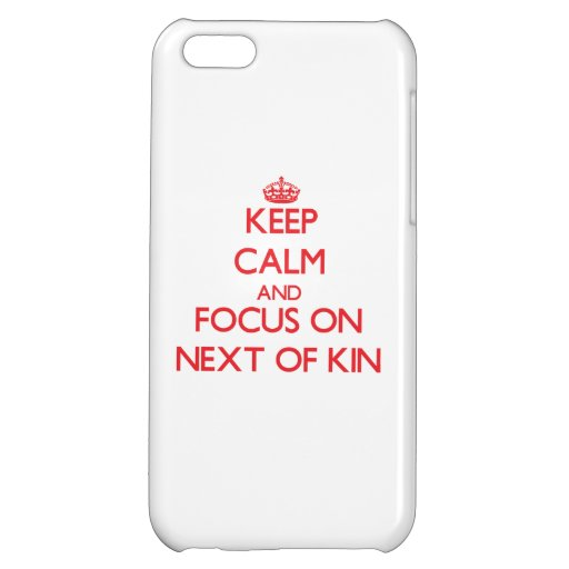 Keep Calm and focus on Next Of Kin Cover For iPhone 5C