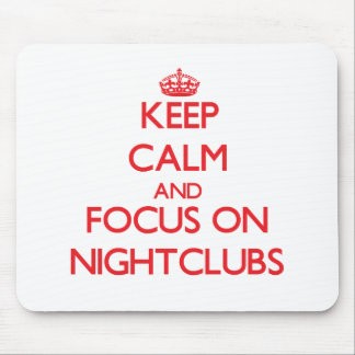 Keep Calm and focus on Nightclubs Mouse Pad
