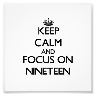 Keep Calm and focus on Nineteen Photographic Print