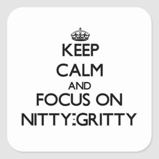 Keep Calm and focus on Nitty-Gritty Stickers