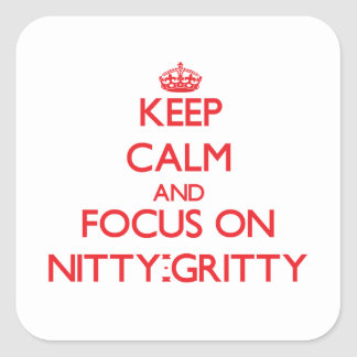 Keep Calm and focus on Nitty-Gritty Square Stickers