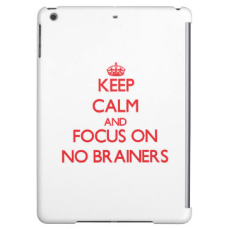 Keep Calm and focus on No Brainers iPad Air Cover