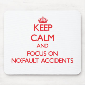 Keep Calm and focus on No-Fault Accidents Mouse Pad