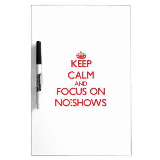 Keep Calm and focus on No-Shows Dry-Erase Board