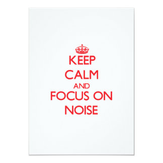 Keep Calm and focus on Noise 5x7 Paper Invitation Card