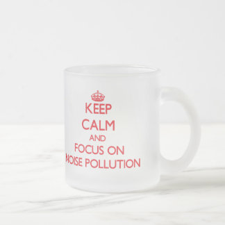 Keep Calm and focus on Noise Pollution Coffee Mugs