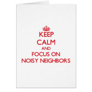 Keep Calm and focus on Noisy Neighbors Card
