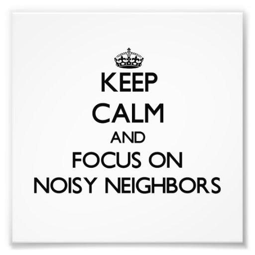 Keep Calm and focus on Noisy Neighbors Photographic Print