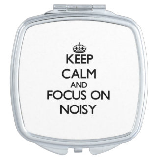 Keep Calm and focus on Noisy Compact Mirror