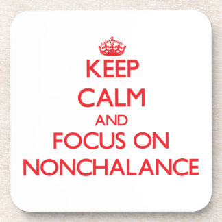 Keep Calm and focus on Nonchalance Drink Coasters